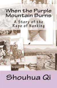 When the Purple Mountain Burns: A Story of the Rape of Nanking