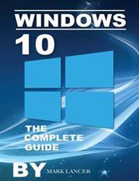Windows 10: The Complete Guide