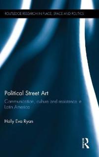 Political Street Art: Communication, Culture and Resistance in Latin America
