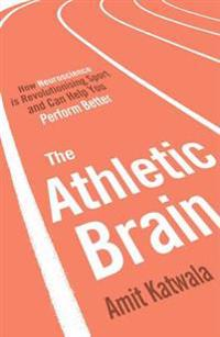 Athletic brain - how neuroscience is revolutionising sport and can help you