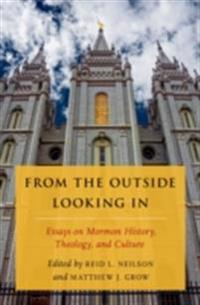 From the Outside Looking In: Essays on Mormon History, Theology, and Culture