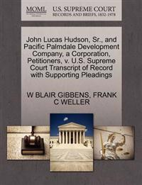 John Lucas Hudson, Sr., and Pacific Palmdale Development Company, a Corporation, Petitioners, V. U.S. Supreme Court Transcript of Record with Supporting Pleadings