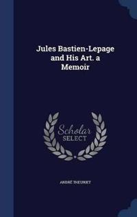 Jules Bastien-Lepage and His Art. a Memoir