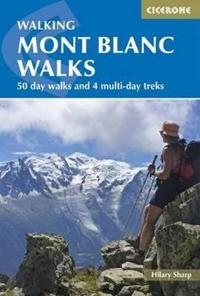 Walking Mont Blanc Walks: 50 Day Walks and 4 Multi-Day Treks