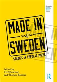 Made in Sweden : studies in popular music / Alf Björnberg, Thomas Bossius