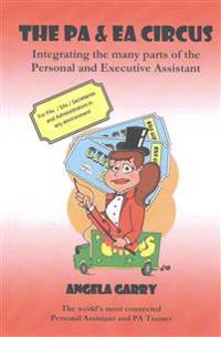 The Pa & EA Circus: Integrating the Many Parts of the Personal and Executive Assistant