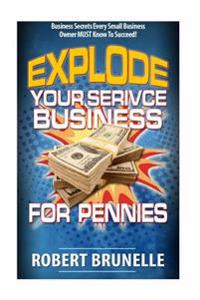 Explode Your Service Business for Pennies