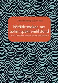 Föräldraboken om autismspektrumtillstånd : om att komma vidare efter diagnosen