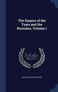 The Empire of the Tsars and the Russians, Volume 1