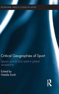 Critical geographies of sport - space, power and sport in global perspectiv