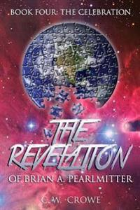 The Revelation of Brian A. Pearlmitter Book Four: The Invitation