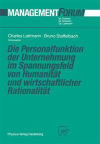Die Personalfunktion der Unternehmung im Spannungsfeld von Humanitat und Wirtschaftlicher Rationalitat
