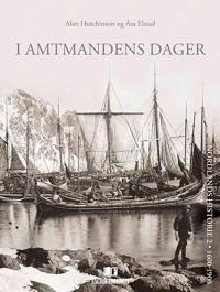 I amtmandens dager; Nordlands historie 2 - Åsa Elstad, Alan Hutchinson | Ridgeroadrun.org