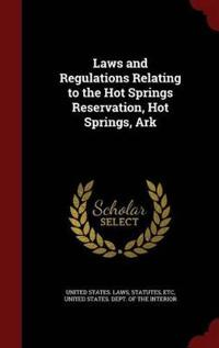 Laws and Regulations Relating to the Hot Springs Reservation, Hot Springs, Ark