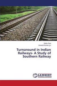 Turnaround in Indian Railways- A Study of Southern Railway