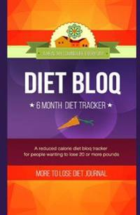 Diet Bloq - More to Lose, 6 Month Diet Journal: A Reduced Calorie Diet Bloq Tracker