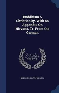 Buddhism & Christianity. with an Appendix on Nirvana. Tr. from the German