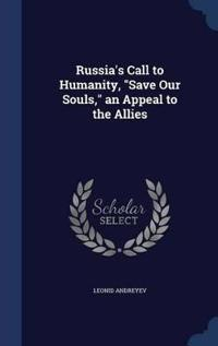 Russia's Call to Humanity, Save Our Souls, an Appeal to the Allies