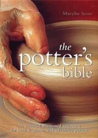 The Potter's Bible: An Essential Illustrated Reference for Both Beginner and Advanced Potters