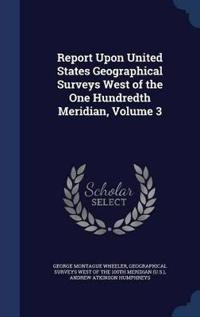 Report Upon United States Geographical Surveys West of the One Hundredth Meridian, Volume 3