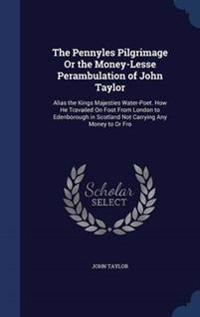 The Pennyles Pilgrimage or the Money-Lesse Perambulation of John Taylor