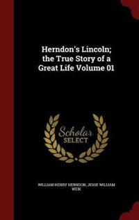 Herndon's Lincoln; The True Story of a Great Life Volume 01
