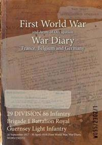 29 DIVISION 86 Infantry Brigade 1 Battalion Royal Guernsey Light Infantry : 26 September 1917 - 30 April 1918 (First World War, War Diary, WO95/2302/1