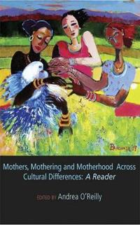 Mothers, mothering and motherhood across cultural differences - a reader