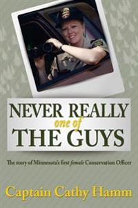 Never Really One of the Guys: The Story of Minnesota's First Female Conservation Officer