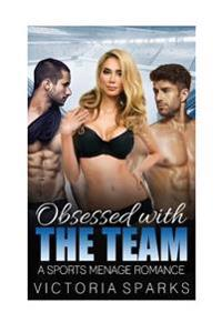Obsessed with the Team: A Sport Menage Romance