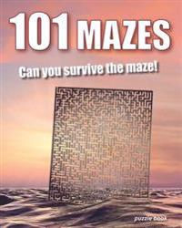 101 Mazes: Can You Survive the Maze! - Puzzle Book