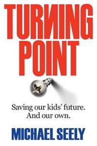 Turning Point Saving Our Kids' Future. and Our Own.