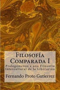 Filosofia Comparada I: Prolegomenos a Una Filosofia Intercultural de La Liberacion