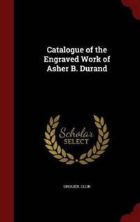 Catalogue of the Engraved Work of Asher B. Durand