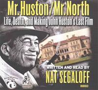 Mr. Huston / Mr. North: Life, Death, and Making John Huston's Last Film