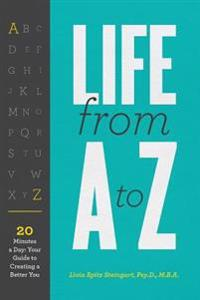 Life from A to Z: 20 Minutes a Day; Your Guide to Creating a Better You