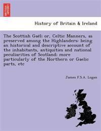 The Scottish Gae L; Or, Celtic Manners, as Preserved Among the Highlanders