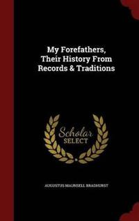 My Forefathers, Their History from Records & Traditions