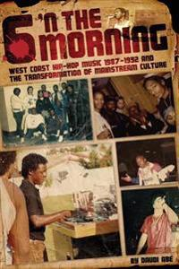 6 N the Morning: West Coast Hip-Hop Music 1987-1992 & the Transformation of Mainstream Culture