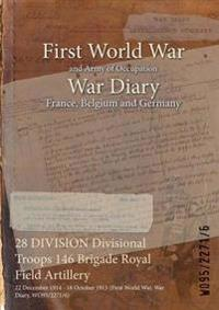 28 DIVISION Divisional Troops 146 Brigade Royal Field Artillery : 22 December 1914 - 18 October 1915 (First World War, War Diary, WO95/2271/6)