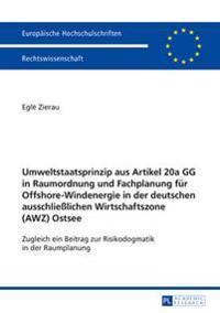 Umweltstaatsprinzip Aus Artikel 20a Gg in Raumordnung Und Fachplanung Fuer Offshore-Windenergie in Der Deutschen Ausschlielichen Wirtschaftszone (Awz)