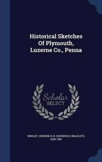 Historical Sketches of Plymouth, Luzerne Co., Penna