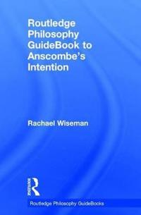 Routledge Philosophy Guidebook to Anscombe's Intention