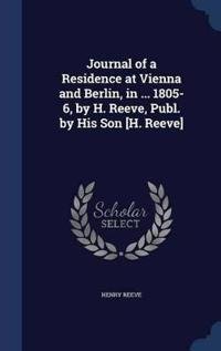 Journal of a Residence at Vienna and Berlin, in ... 1805-6, by H. Reeve, Publ. by His Son [H. Reeve]