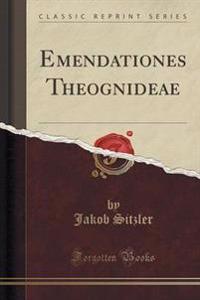 Emendationes Theognideae (Classic Reprint)