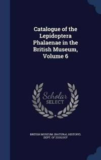 Catalogue of the Lepidoptera Phalaenae in the British Museum; Volume 6