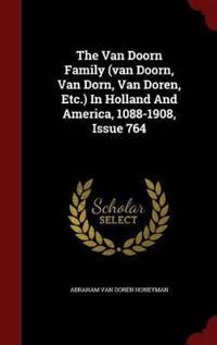 The Van Doorn Family (Van Doorn, Van Dorn, Van Doren, Etc.) in Holland and America, 1088-1908, Issue 764
