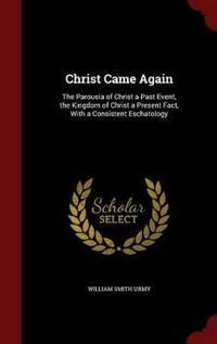 Christ Came Again