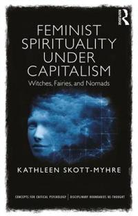 Feminist Spirituality Under Capitalism: Witches, Fairies, and Nomads