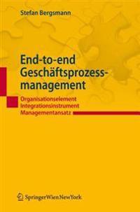 End-To-End-Gesch Ftsprozessmanagement: Organisationselement Integrationsinstrument Managementansatz
